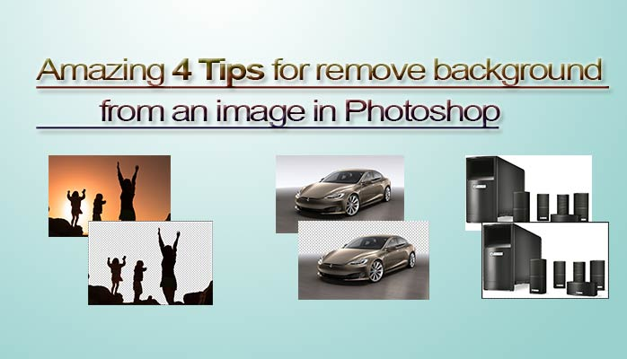 Amazing 4 Tips for remove background from an image: